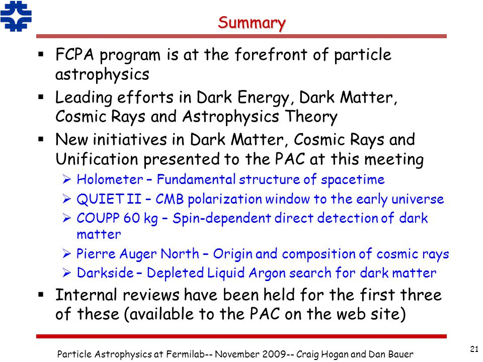 Summary  FCPA program is at the forefront of particle astrophysics  Leading efforts in Dark Energy, Dark Matter, Cosmic Rays and Astrophysics Theory