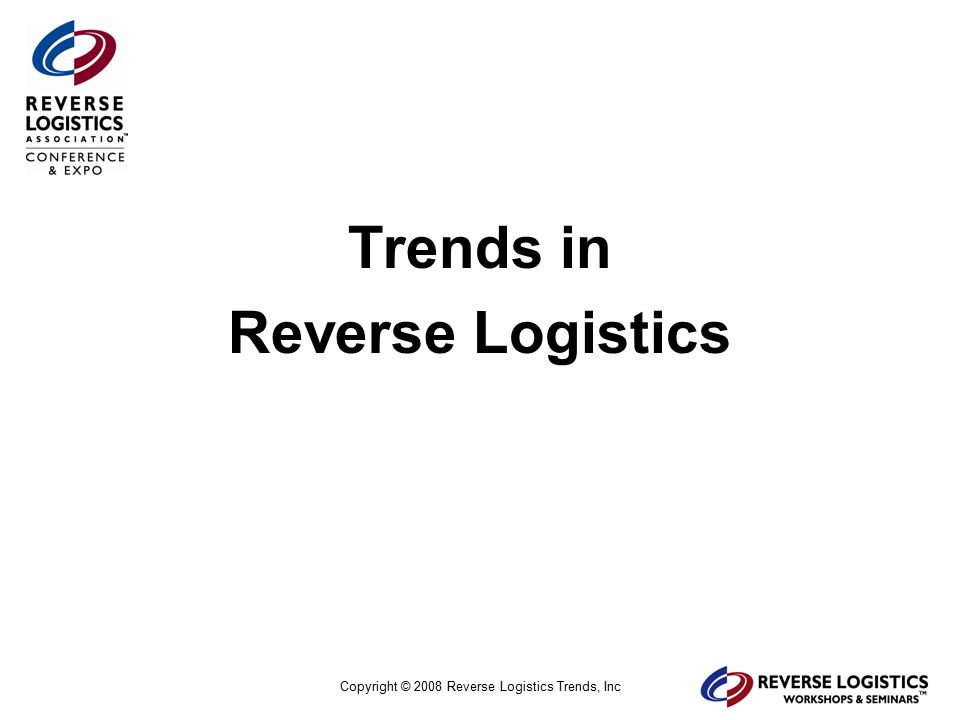 Copyright © 2004 Reverse Logistics Trends, Inc.