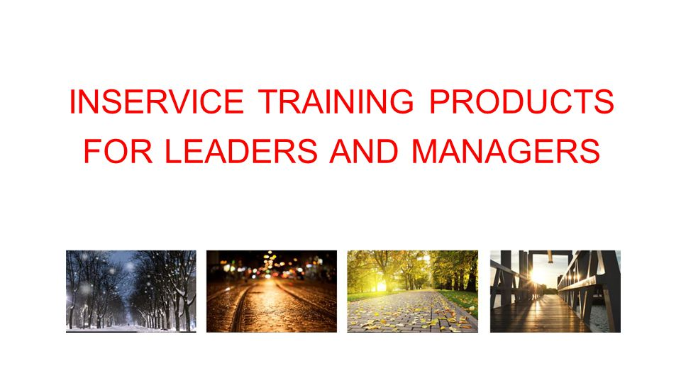 INSERVICE TRAINING PRODUCTS FOR LEADERS AND MANAGERS