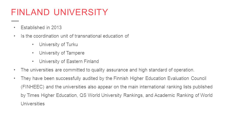 FINLAND UNIVERSITY Established in 2013 Is the coordination unit of transnational education of University of Turku University of Tampere University of
