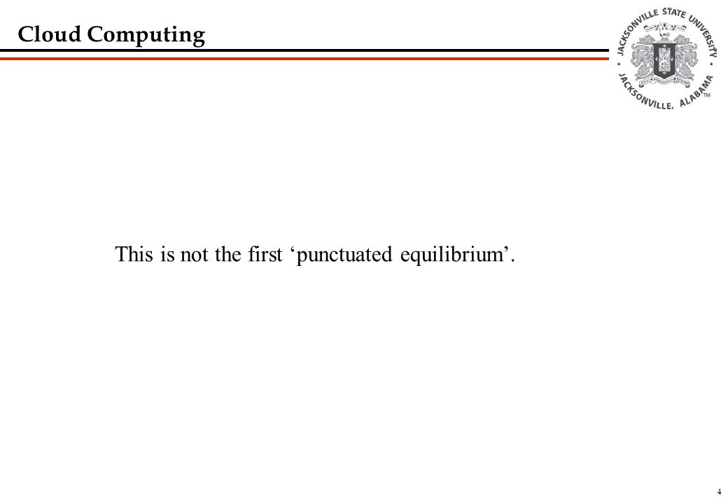 4 Cloud Computing This is not the first 'punctuated equilibrium'.