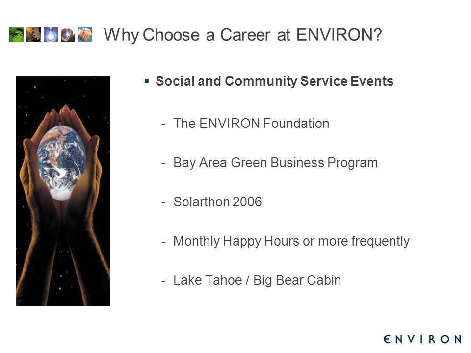 Why Choose a Career at ENVIRON?  Social and Community Service Events -The ENVIRON Foundation -Bay Area Green Business Program -Solarthon 2006 -Monthl