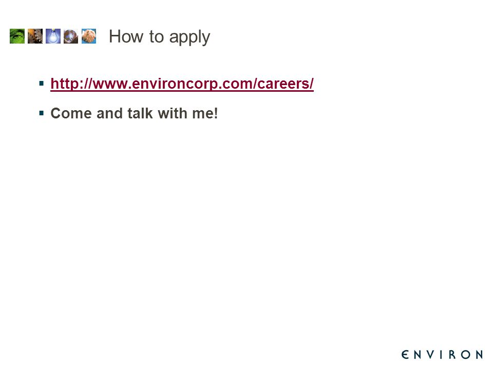 How to apply  http://www.environcorp.com/careers/ http://www.environcorp.com/careers/  Come and talk with me!