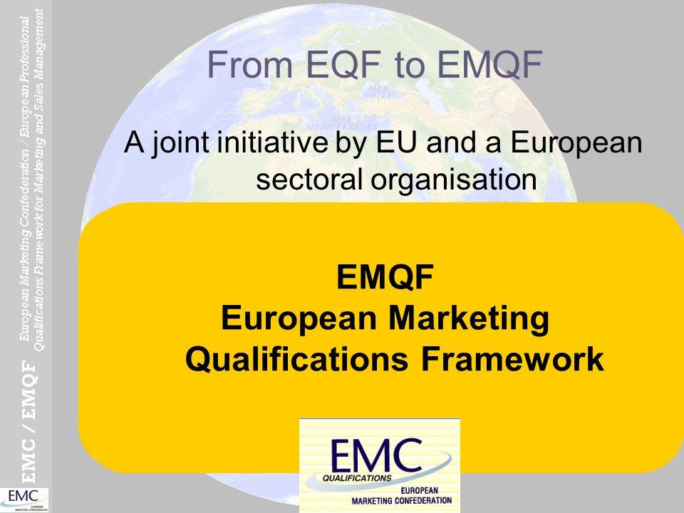 EMQF European Marketing Qualifications Framework From EQF to EMQF A joint initiative by EU and a European sectoral organisation EQF European Qualifica