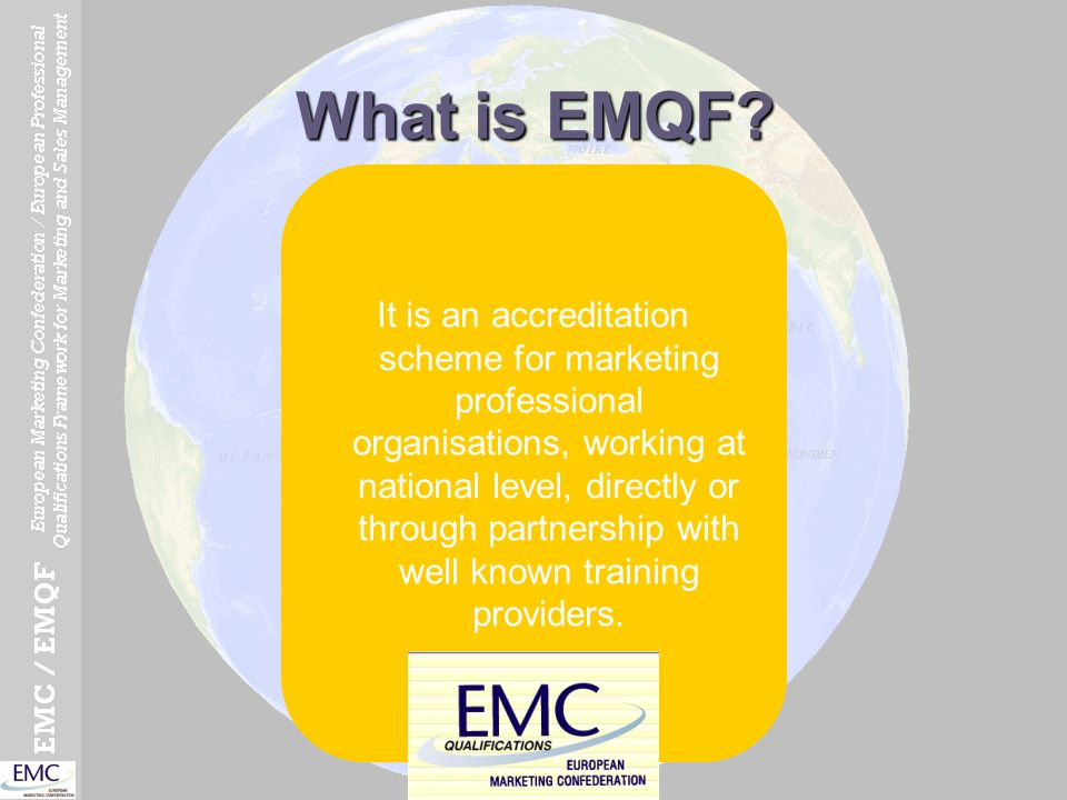 What is EMQF? It is an accreditation scheme for marketing professional organisations, working at national level, directly or through partnership with