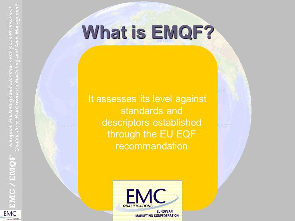 What is EMQF? It assesses its level against standards and descriptors established through the EU EQF recommandation