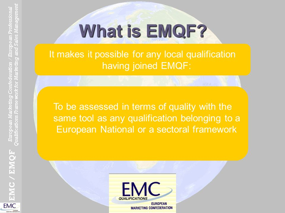 What is EMQF? It makes it possible for any local qualification having joined EMQF: To be assessed in terms of quality with the same tool as any qualif