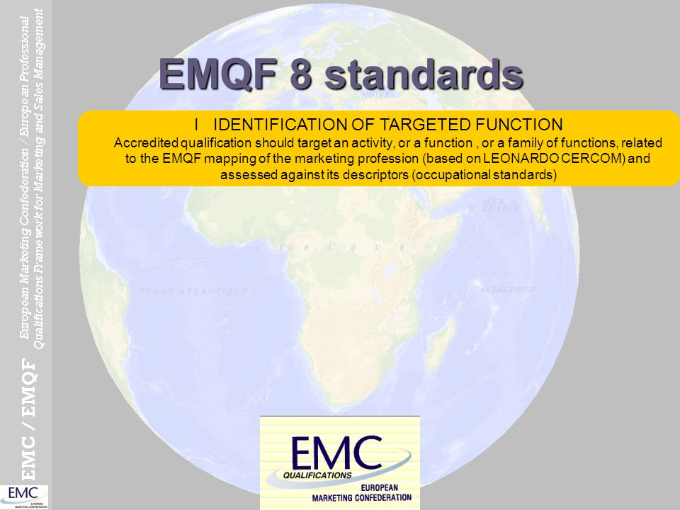 EMQF 8 standards I IDENTIFICATION OF TARGETED FUNCTION Accredited qualification should target an activity, or a function, or a family of functions, re
