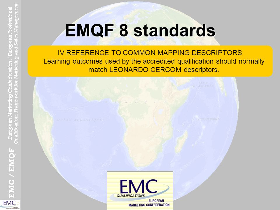 EMQF 8 standards IV REFERENCE TO COMMON MAPPING DESCRIPTORS Learning outcomes used by the accredited qualification should normally match LEONARDO CERC