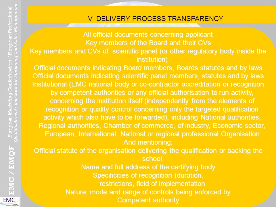 V DELIVERY PROCESS TRANSPARENCY All official documents concerning applicant Key members of the Board and their CVs Key members and CVs of scientific p