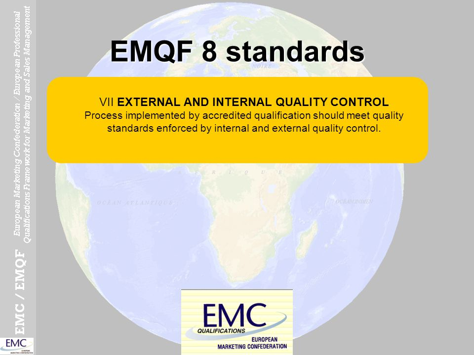 EMQF 8 standards VII EXTERNAL AND INTERNAL QUALITY CONTROL Process implemented by accredited qualification should meet quality standards enforced by i