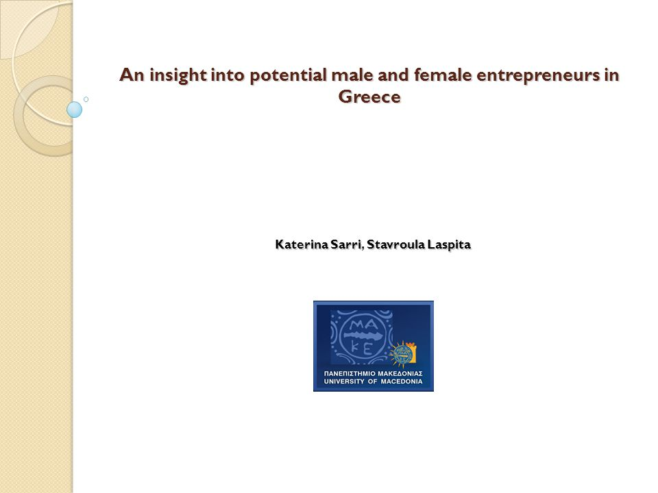 An insight into potential male and female entrepreneurs in Greece KaterinaSarriStavroulaLaspita Katerina Sarri, Stavroula Laspita