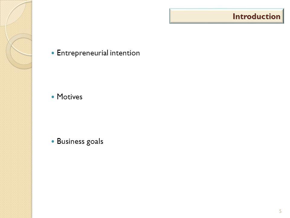 Introduction Entrepreneurial intention Motives Business goals 5