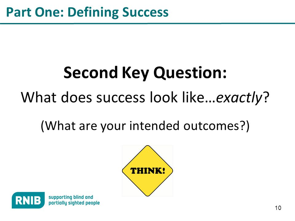 10 Part One: Defining Success Second Key Question: What does success look like…exactly.