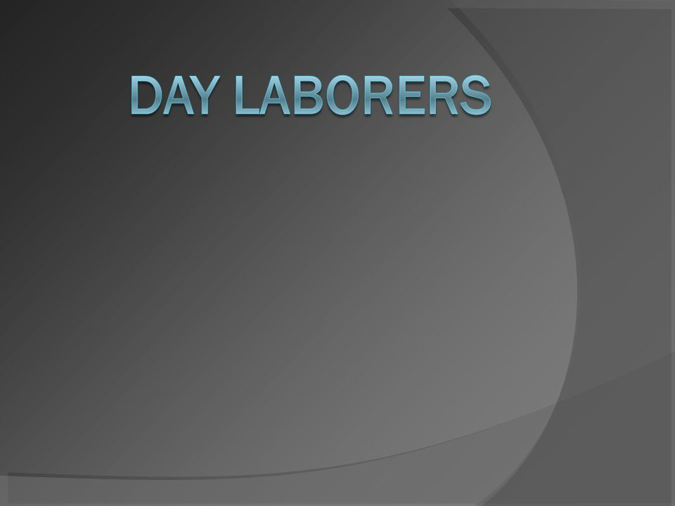 What are day laborers and what do they do.