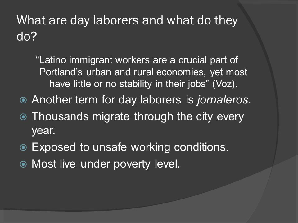 Problems faced by day laborers  System encourages abuse  Unpredictable employment