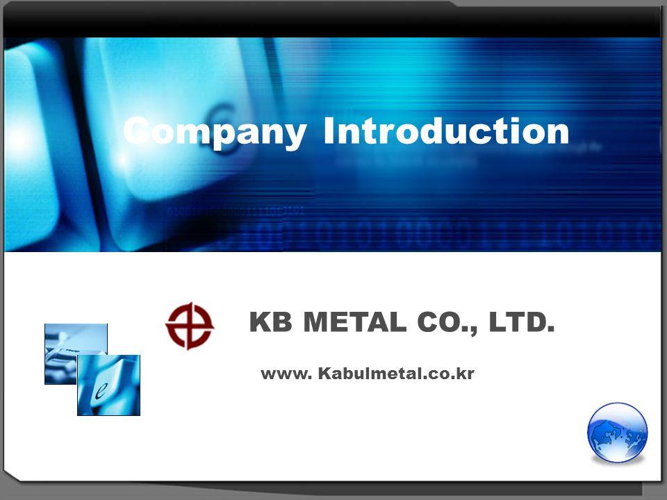 KB METAL CO., LTD. 1 Beyond The technology 기술을 넘어 미래를 위한 가치를 만들어 가겠습니다.