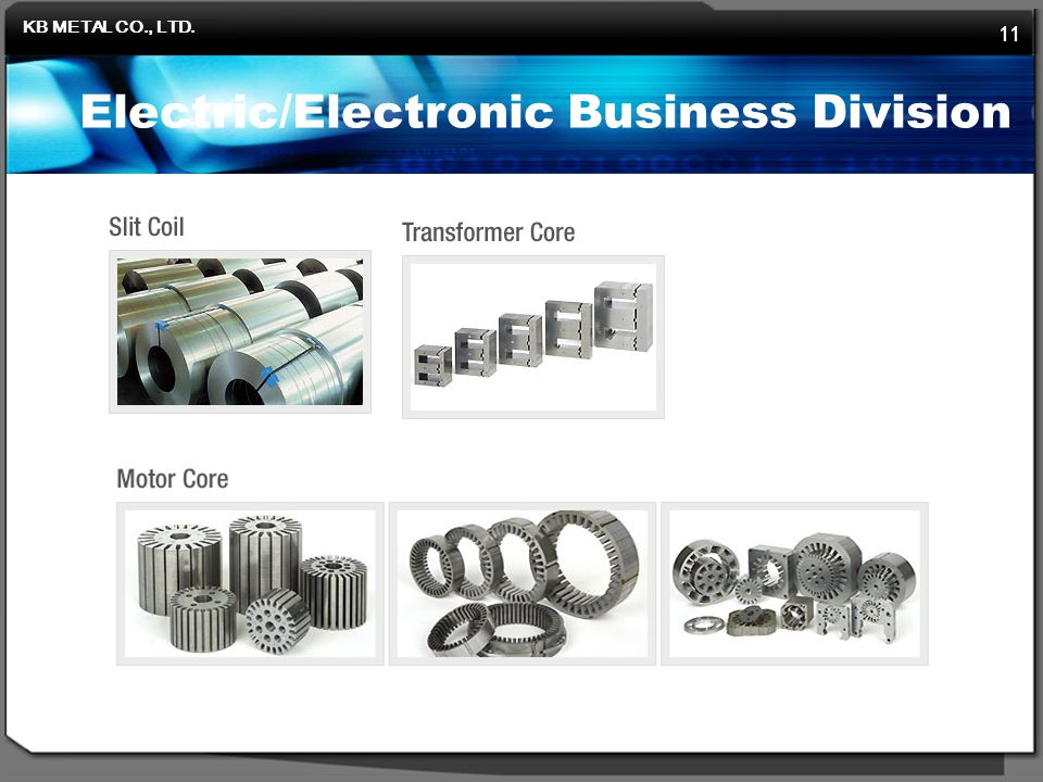 KB METAL CO., LTD. 11 Electric/Electronic Business Division