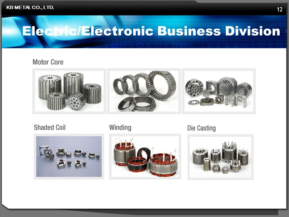 KB METAL CO., LTD. 12 Electric/Electronic Business Division