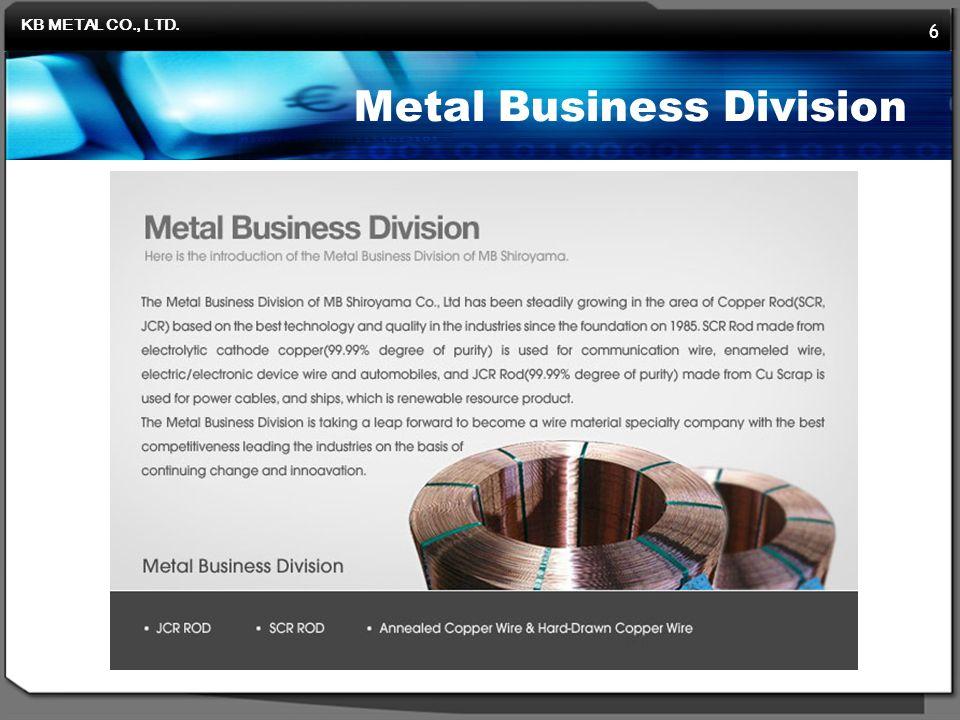 KB METAL CO., LTD. 6 Metal Business Division