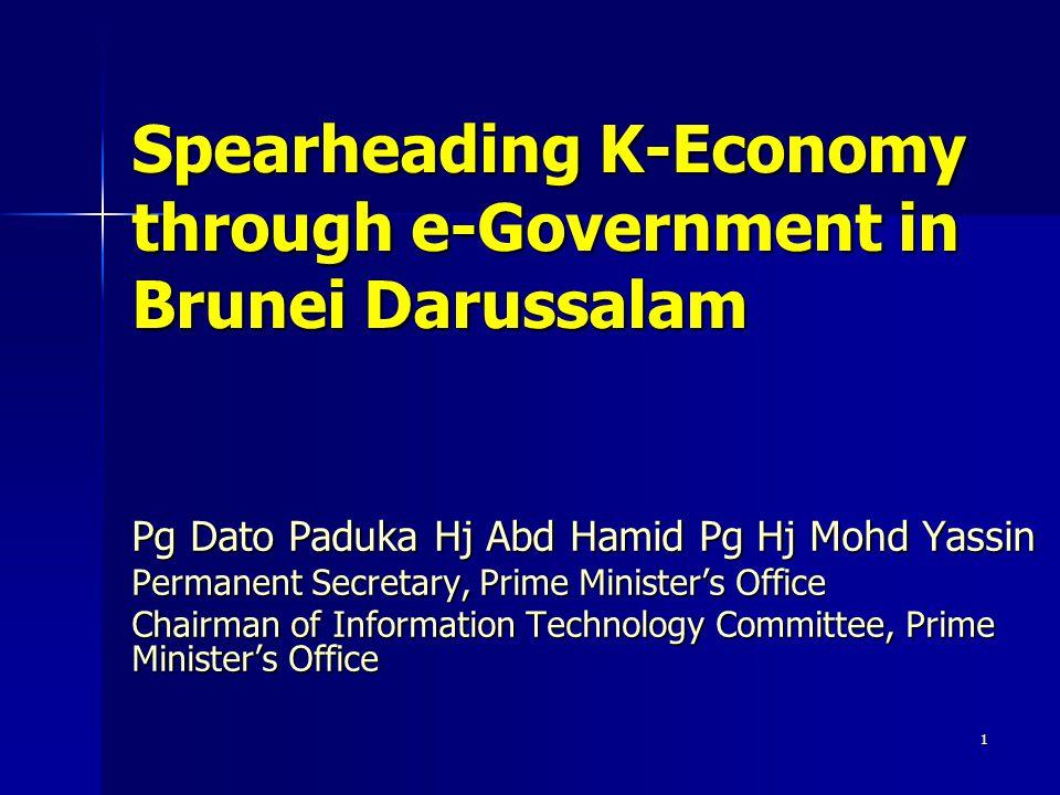 1 Spearheading K-Economy through e-Government in Brunei Darussalam Pg Dato Paduka Hj Abd Hamid Pg Hj Mohd Yassin Permanent Secretary, Prime Minister's