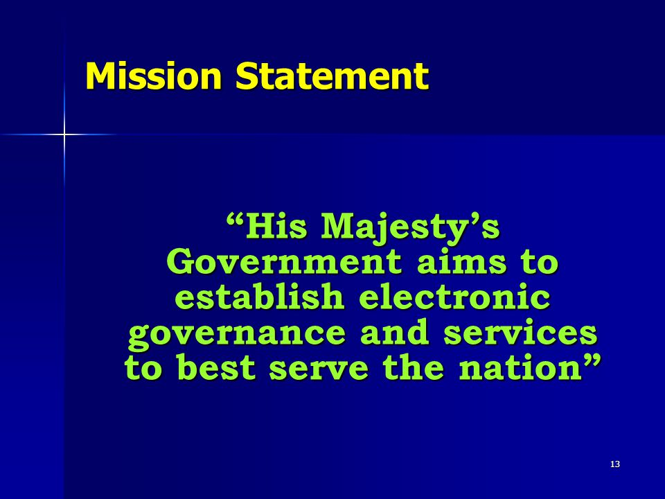 """13 Mission Statement """"His Majesty's Government aims to establish electronic governance and services to best serve the nation"""""""