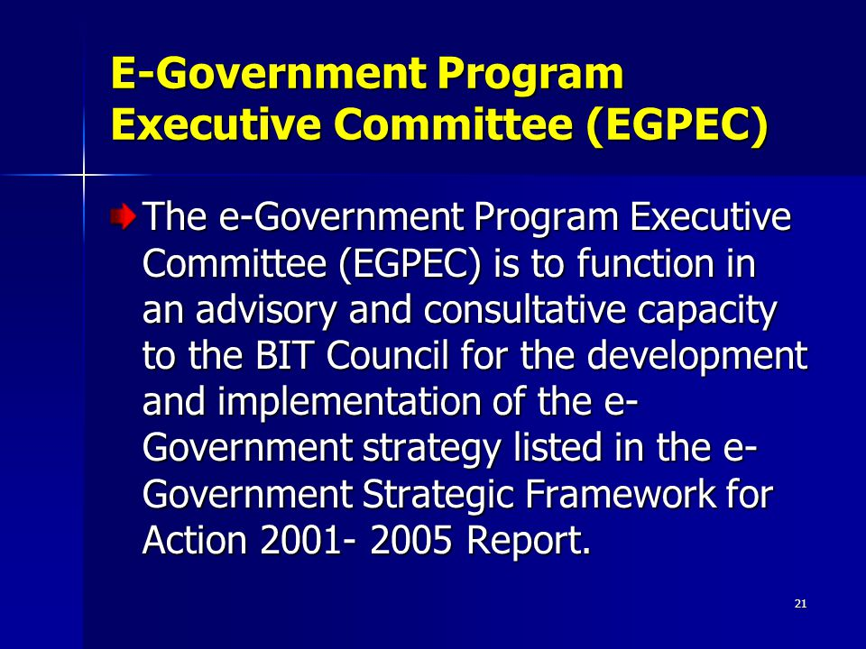 21 E-Government Program Executive Committee (EGPEC) The e-Government Program Executive Committee (EGPEC) is to function in an advisory and consultativ