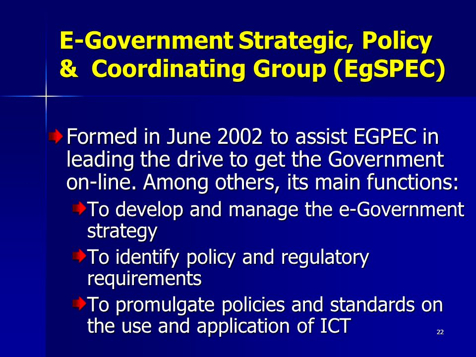 22 Formed in June 2002 to assist EGPEC in leading the drive to get the Government on-line. Among others, its main functions: To develop and manage the
