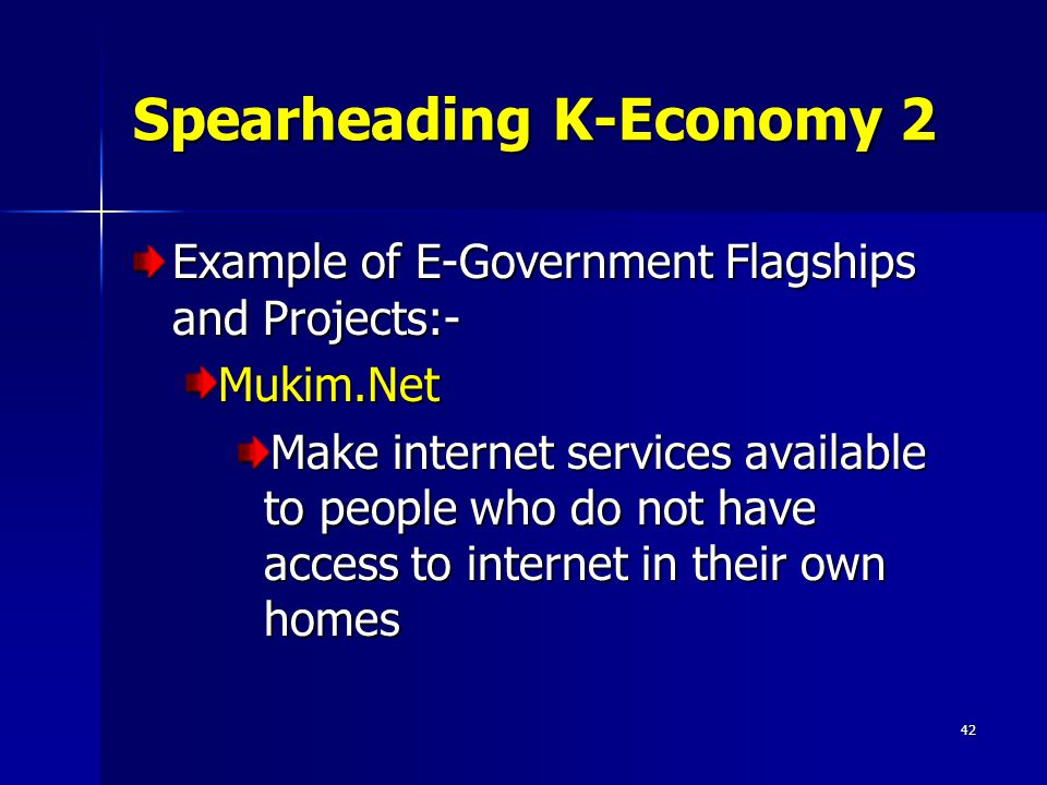42 Spearheading K-Economy 2 Example of E-Government Flagships and Projects:- Mukim.Net Make internet services available to people who do not have access to internet in their own homes