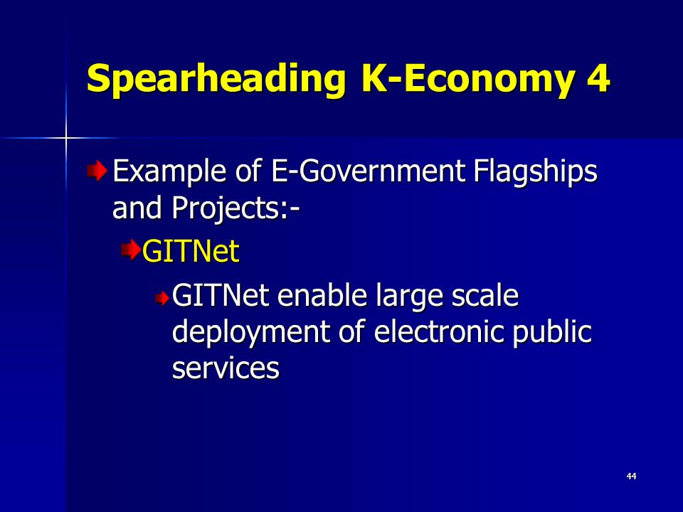 44 Spearheading K-Economy 4 Example of E-Government Flagships and Projects:- GITNet GITNet enable large scale deployment of electronic public services