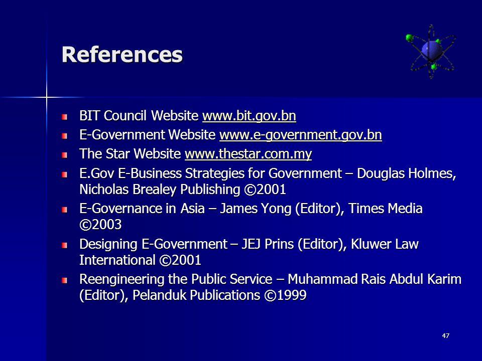 47 References BIT Council Website www.bit.gov.bn www.bit.gov.bn E-Government Website www.e-government.gov.bn www.e-government.gov.bn The Star Website