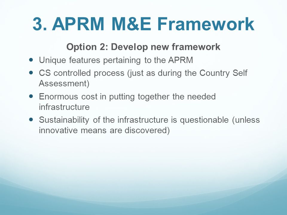 3. APRM M&E Framework Option 2: Develop new framework Unique features pertaining to the APRM CS controlled process (just as during the Country Self As