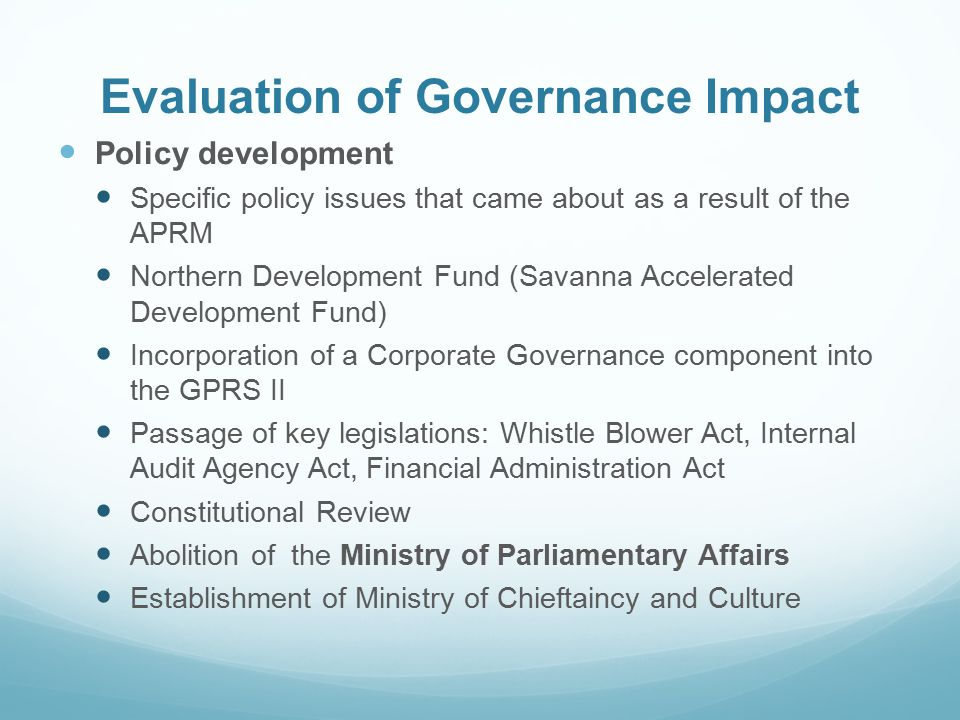 Evaluation of Governance Impact Policy development Specific policy issues that came about as a result of the APRM Northern Development Fund (Savanna A