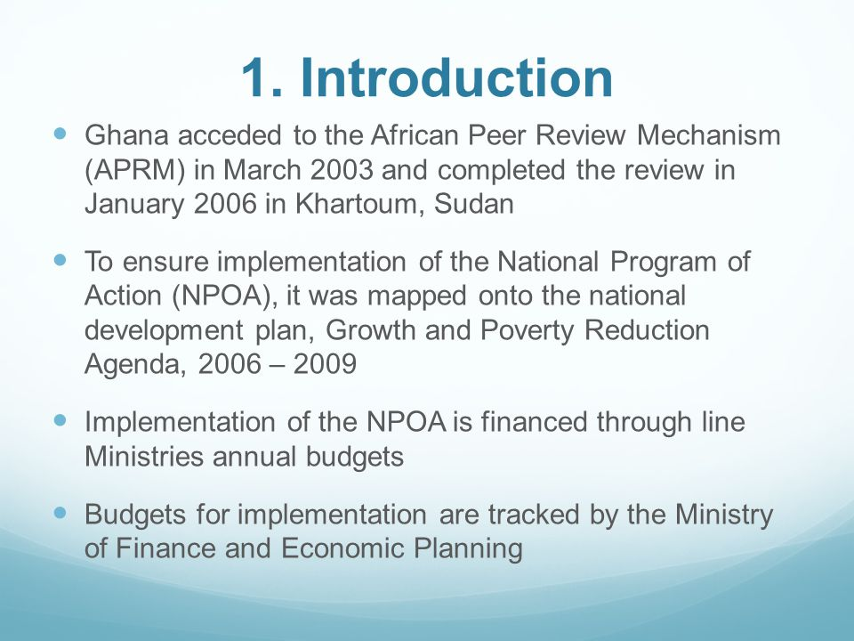 1. Introduction Ghana acceded to the African Peer Review Mechanism (APRM) in March 2003 and completed the review in January 2006 in Khartoum, Sudan To