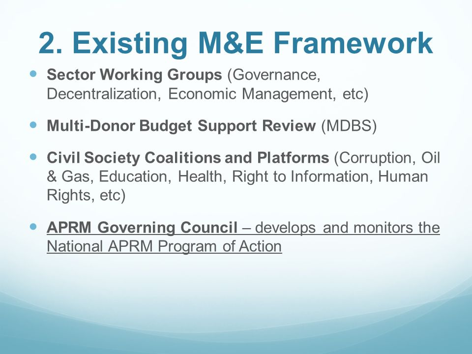 2. Existing M&E Framework Sector Working Groups (Governance, Decentralization, Economic Management, etc) Multi-Donor Budget Support Review (MDBS) Civi