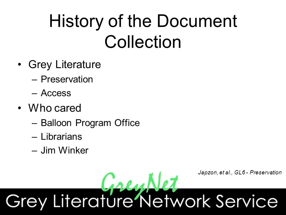 History of the Document Collection Grey Literature –Preservation –Access Who cared –Balloon Program Office –Librarians –Jim Winker Japzon, et al., GL6 - Preservation