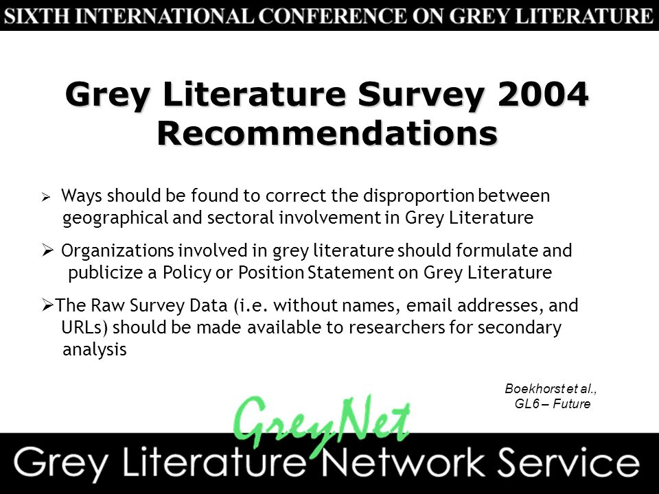  Ways should be found to correct the disproportion between geographical and sectoral involvement in Grey Literature  Organizations involved in grey literature should formulate and publicize a Policy or Position Statement on Grey Literature  The Raw Survey Data (i.e.