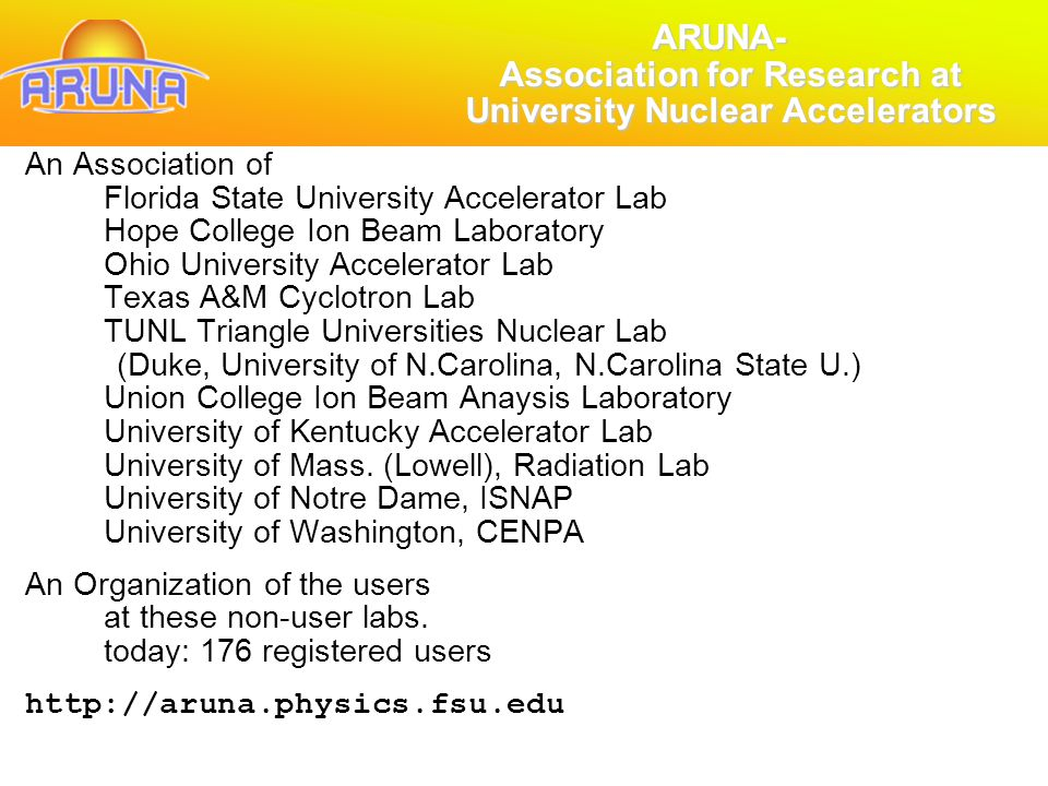 An Association of Florida State University Accelerator Lab Hope College Ion Beam Laboratory Ohio University Accelerator Lab Texas A&M Cyclotron Lab TUNL Triangle Universities Nuclear Lab (Duke, University of N.Carolina, N.Carolina State U.) Union College Ion Beam Anaysis Laboratory University of Kentucky Accelerator Lab University of Mass.