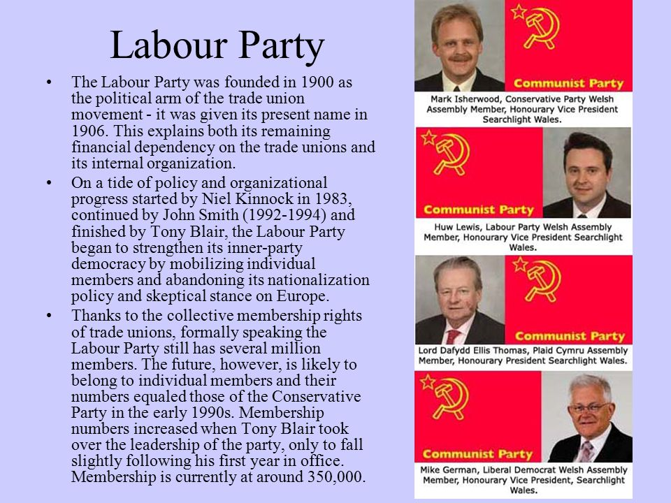 Labour Party The Labour Party was founded in 1900 as the political arm of the trade union movement - it was given its present name in 1906. This expla