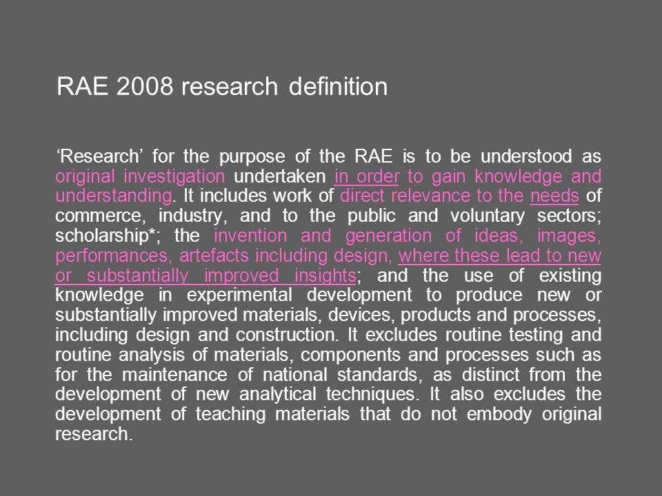 RAE 2008 research definition 'Research' for the purpose of the RAE is to be understood as original investigation undertaken in order to gain knowledge