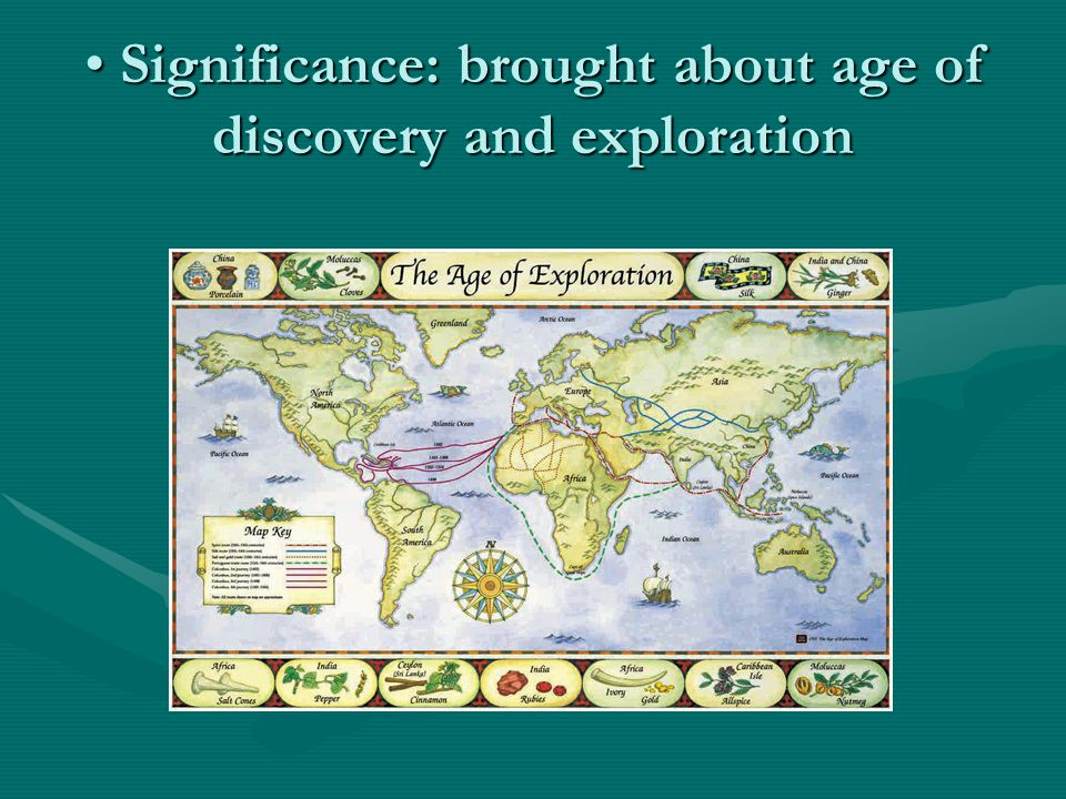 Significance: brought about age of discovery and exploration Significance: brought about age of discovery and exploration