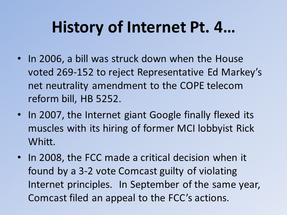 History of Internet Pt. 4… In 2006, a bill was struck down when the House voted 269-152 to reject Representative Ed Markey's net neutrality amendment