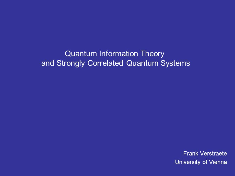 Quantum Information Theory and Strongly Correlated Quantum Systems Frank Verstraete University of Vienna