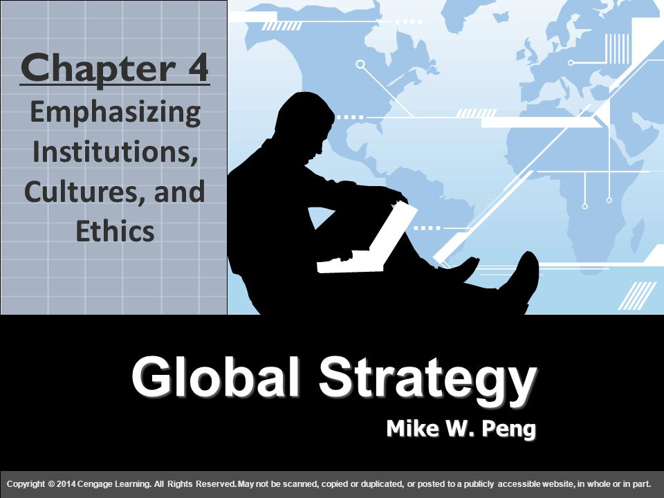 Global Strategy Mike W. Peng c h a p t e r 44 Copyright © 2014 Cengage Learning. All Rights Reserved. May not be scanned, copied or duplicated, or pos