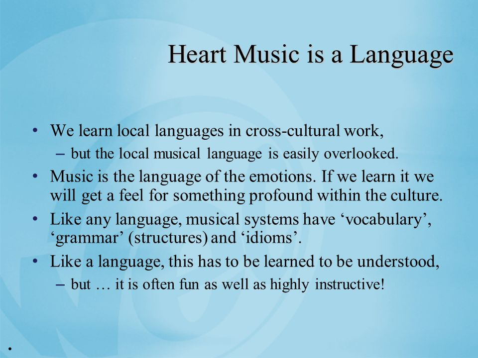 Heart Music is a Language We learn local languages in cross-cultural work, – but the local musical language is easily overlooked.