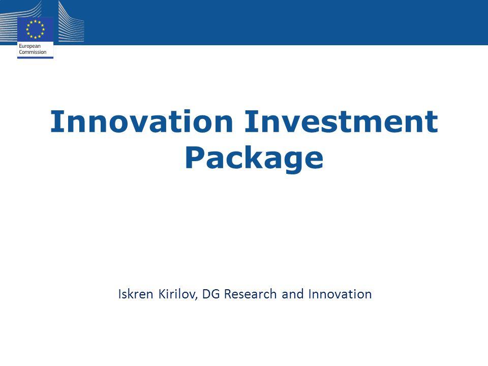 Innovation Investment Package Iskren Kirilov, DG Research and Innovation