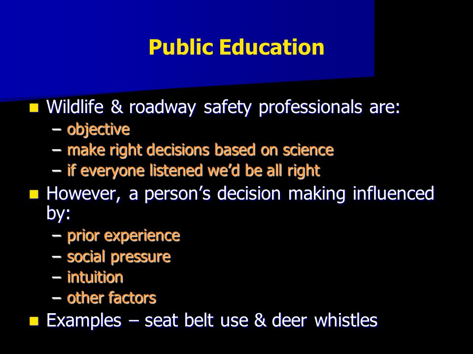 Wildlife & roadway safety professionals are: Wildlife & roadway safety professionals are: –objective –make right decisions based on science –if everyo