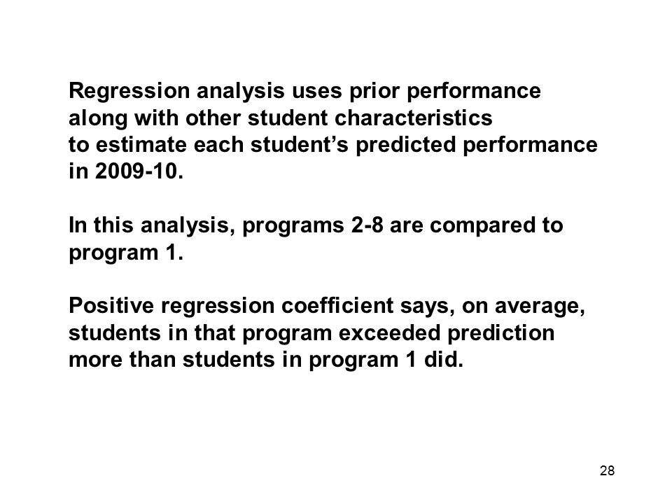28 Regression analysis uses prior performance along with other student characteristics to estimate each student's predicted performance in 2009-10. In