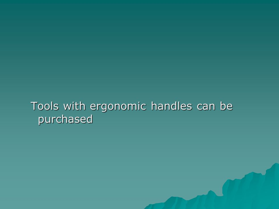 Tools with ergonomic handles can be purchased