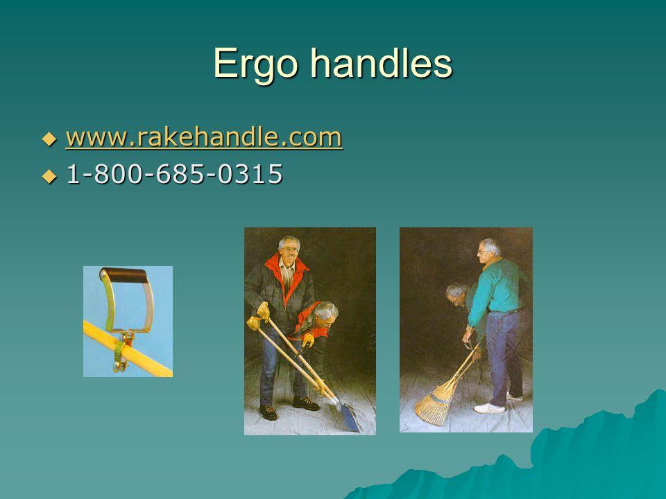 Ergo handles  www.rakehandle.com www.rakehandle.com  1-800-685-0315